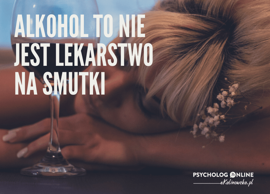 Alkohol nie jest lekarstwem na smutek