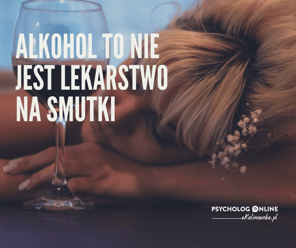 alkohol to nie jest lekarstwo na smutki